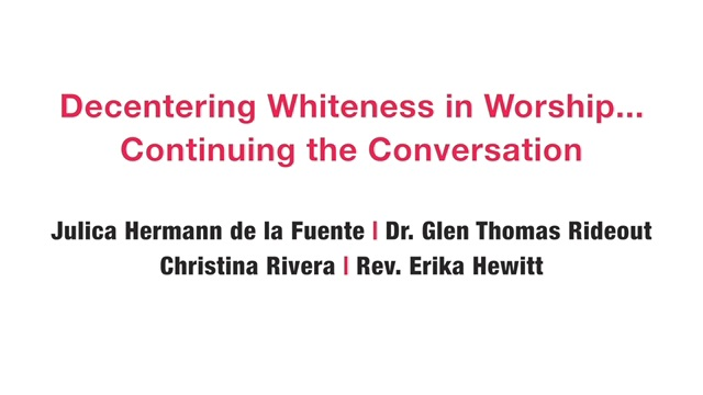 Decentering Whiteness in Worship Webinar, Part 2