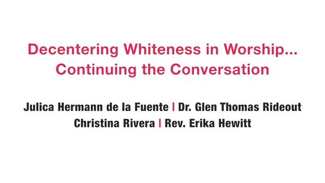 Decentering Whiteness in Worship Webinar, Part 2