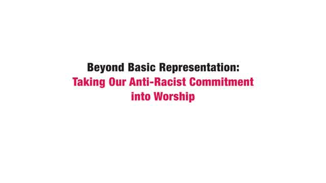 Decentering Whiteness Webinar 3 - Beyond Basic Representation: Taking Our Anti-Racist Commitment into Worship